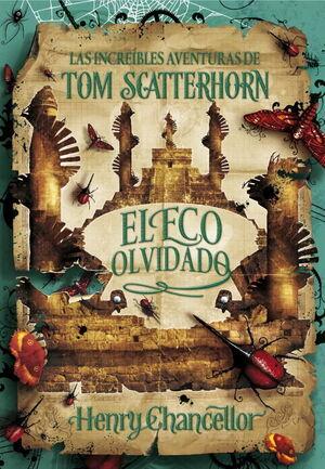 EL ECO OLVIDADO (LAS INCREÍBLES AVENTURAS DE TOM SCATTERHORN 3)