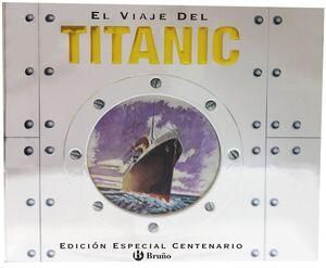 EL VIAJE DEL TITANIC (EDICIÓN ESPECIAL CENTENARIO)