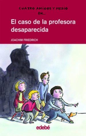CUATRO AMIGOS Y MEDIO EN... EL CASO DE LA PROFESORA DESAPARECIDA