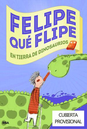 FELIPE QUÉ FLIPE, 2. EN TIERRA DE DINOSAURIOS