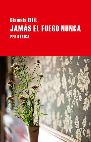 JAMÁS EL FUEGO NUNCA