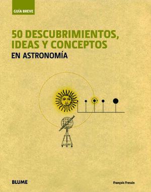 GU¡A BREVE. 50 DESCUBRIMIENTOS, IDEAS Y CONCEPTOS EN ASTRONOMÍA
