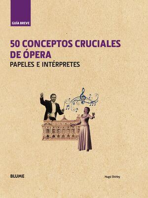 GUÍA BREVE. 50 CONCEPTOS CRUCIALES DE ÓPERA